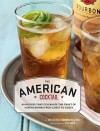 American Cocktail: 50 Recipes That Celebrate the Craft of Mixing Drinks from Coast to Coast - Imbibe Magazine, Sheri Giblin