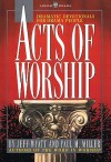 Acts of Worship: Dramatic Devotionals for Drama People - Jeff Wyatt, Paul Miller