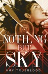 Nothing But Sky - Amy Trueblood