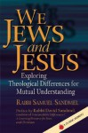 We Jews & Jesus: Exploring Theological Differences for Mutual Understanding - Samuel Sandmel