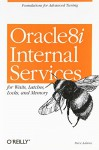 Oracle 8i Internal Services: for Waits, Latches, Locks, and Memory - Steve Adams