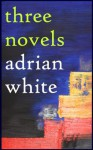 Three Novels - Adrian White