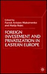 Foreign Investment and Privatization in Eastern Europe - Patrick Artisien-Maksimenko, Matija Rojec