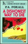 A Dishonest Way to Die - P.A. Foxall