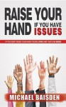 Raise Your Hand If You Have Issues: If You Didn't Raise You Hand You're Lying and That's an Issue - Michael Baisden