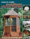 Easy to Make Outdoor Structures: Projects for Yard and Garden Living - Bill Hylton