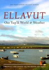 Ellavut / Our Yup'ik World and Weather: Continuity and Climate Change on the Bering Sea Coast - Ann Fienup-Riordan, Al;ice Reardon