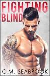 Fighting Blind - C.M. Seabrook