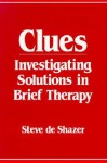 Clues: Investigating Solutions in Brief Therapy - Steve De Shazer