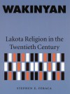Wakinyan: Lakota Religion in the Twentieth Century - Stephen E. Feraca