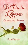 So This Is Love - Collected Poems - Fiza Pathan