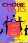 Chore Wars: How Households Can Share the Work and Keep the Peace - Jim Thornton