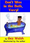 Don't Wee In The Bath Terry - Gez Walsh