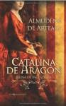 Catalina de Aragón - Reina de Inglaterra (2ª ed.) - Almudena de Arteaga