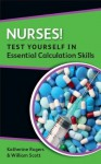 Nurses! Test Yourself In Essential Calculation Skills - Katherine Rogers