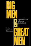 Big Men and Great Men: Personifications of Power in Melanesia - Maurice Godelier, Marilyn Strathern