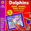 Read, Paint, and Play Dolphins [With 3-D Canvas, 5 Practice Sheets and 3 Paint Brushes and 6 Non Toxic Paint Colors] - Vincent Douglas, School Specialty Publishing