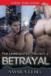 Betrayal (The Unrequited Trilogy #2) - Amara Lebel
