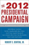 The 2012 Presidential Campaign: A Communication Perspective (Communication, Media, and Politics) - Robert E. Denton Jr., Henry C. Kenski, Kate M. Kenski, Rachel Holloway, Ben Voth, Craig Allen Smith, John C. Tedesco, Scott W. Dunn, Gwen Brown, Jeffrey P. Jones, John Allen Hendricks, Joseph M. Valenzano III, Jason A. Edwards