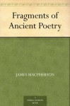 Fragments of Ancient Poetry - James MacPherson