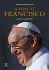 A Vida de Francisco: O Papa do Povo - Evangelina Himitian, Maria Alzira Brum Lemos