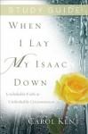 When I Lay My Isaac Down Study Guide [repack] - Carol Kent