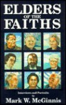 Elders of the Faiths: Interviews and Portraits - Mark W. McGinnis
