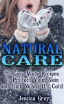Natural Care: 20 Easy Made Recipes to Protect Your Skin and Hair When It's Cold: (Hair and Skin Care, Young Living Essential Oils Books) (Natural Remedies Books, Homemade Beauty Products) - Jessica Grey