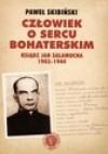 Człowiek o sercu bohaterskim. Ksiądz Jan Salamucha 1903-1944 - Paweł Skibiński