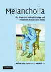 Melancholia: The Diagnosis, Pathophysiology and Treatment of Depressive Illness - Max Fink