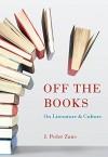 Off the Books: On Literature and Culture - J. Peder Zane