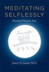 Meditating Selflessly: Practical Neural Zen - James H. Austin
