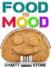 Food for Mood: Dietary and Lifestyle Interventions for Anxiety, Depression, and Other Mood Disorders - Matt Stone