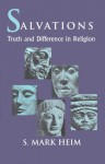 Salvations: Truth and Difference in Religion - S. Mark Heim