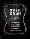 House of Cash: The Legacies of my Father, Johnny Cash - John Carter Cash