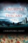 A Murder in Tuscany - Christobel Kent