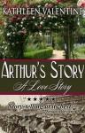 Arthur's Story: A Love Story - Kathleen Valentine