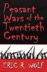Peasant Wars of the Twentieth Century - Eric R. Wolf