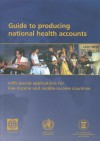 Guide To Producing National Health Accounts: With Special Applications For Low Income And Middle Income Countries - World Health Organization