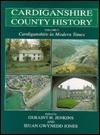 Cardiganshire in Modern Times - Geraint H. Jenkins, Ieuan Gwynedd Jenkins