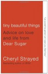 By Cheryl Strayed Tiny Beautiful Things: Advice on Love and Life from Dear Sugar (Original) [Paperback] - Cheryl Strayed