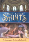 Best-Loved Saints: Inspiring Biographies of Popular Saints for Young Catholics and Adults - Lawrence G. Lovasik