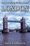 101 Amazing Facts About London (Cities of the World) - Jack Goldstein