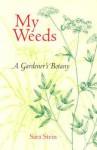 My Weeds: A Gardener's Botany - Sara Bonnett Stein