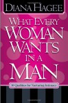 What Every Man Wants in a Woman, What Every Woman Wants in a Man: 10 Essentials for Growing Deeper in Love 10 Qualities for Nurturing Intimacy - John Hagee, Diana Hagee