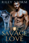 Savage Love (High House Canis #1) - Riley Storm
