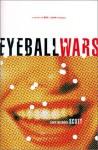 Eyeball Wars: A Novel Of Dot Com Intrigue - David Meerman Scott