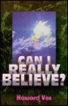 Can I Really Believe? - Howard F. Vos