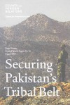 Securing Pakistan's Tribal Belt (Council Special Report No. 36) - Daniel S. Markey