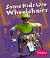 Some Kids Use Wheelchairs - Lola M. Schaefer